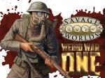 What!? Weird War One - Savage Worlds!!